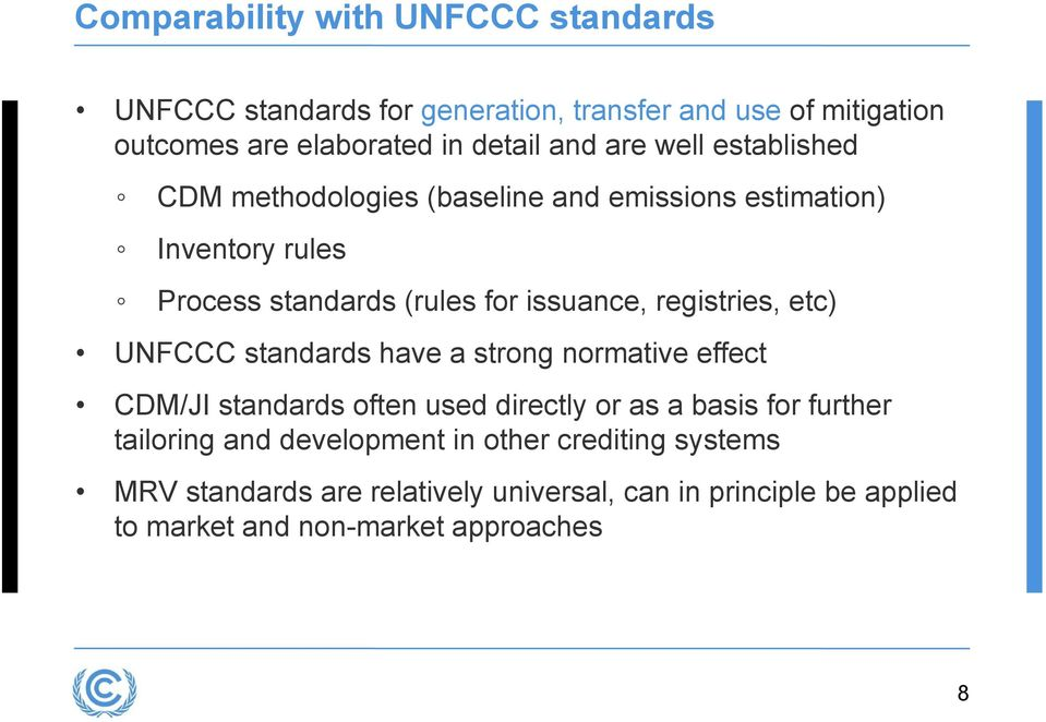 registries, etc) UNFCCC standards have a strong normative effect CDM/JI standards often used directly or as a basis for further tailoring