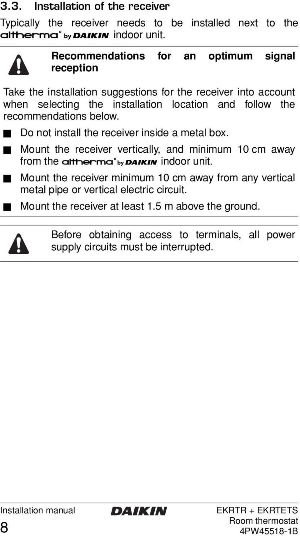the recommendations below. Do not install the receiver inside a metal box. Mount the receiver vertically, and minimum 10 cm away from the AD indoor unit.