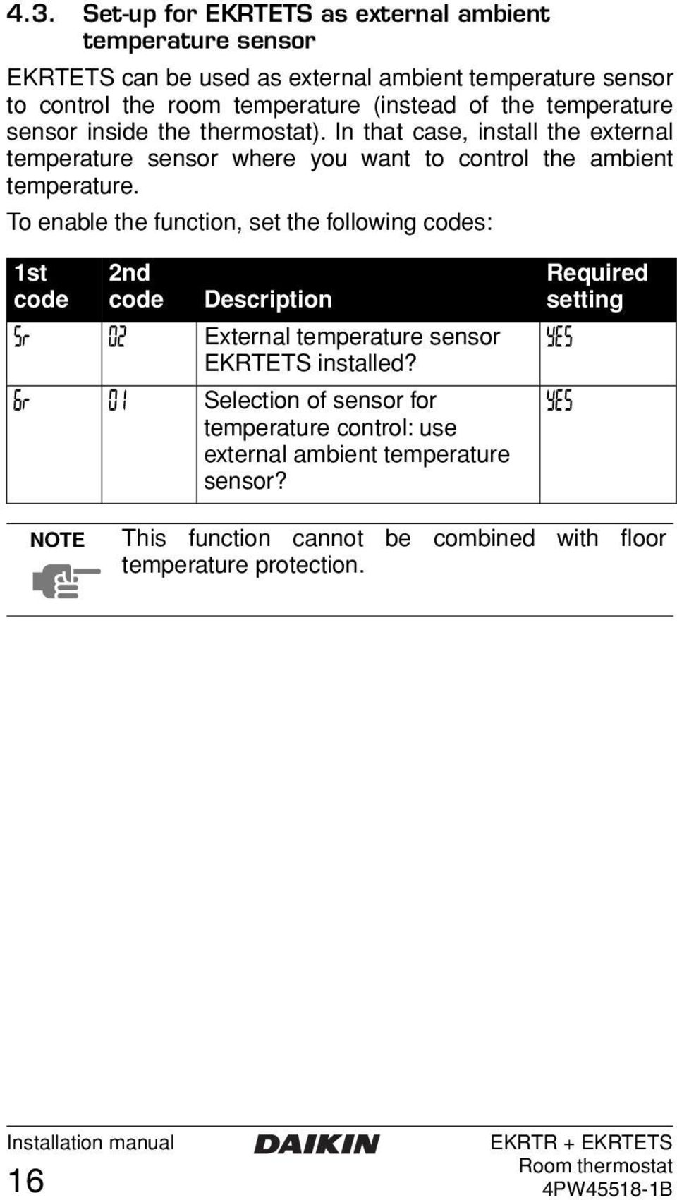 In that case, install the external temperature sensor where you want to control the ambient temperature.