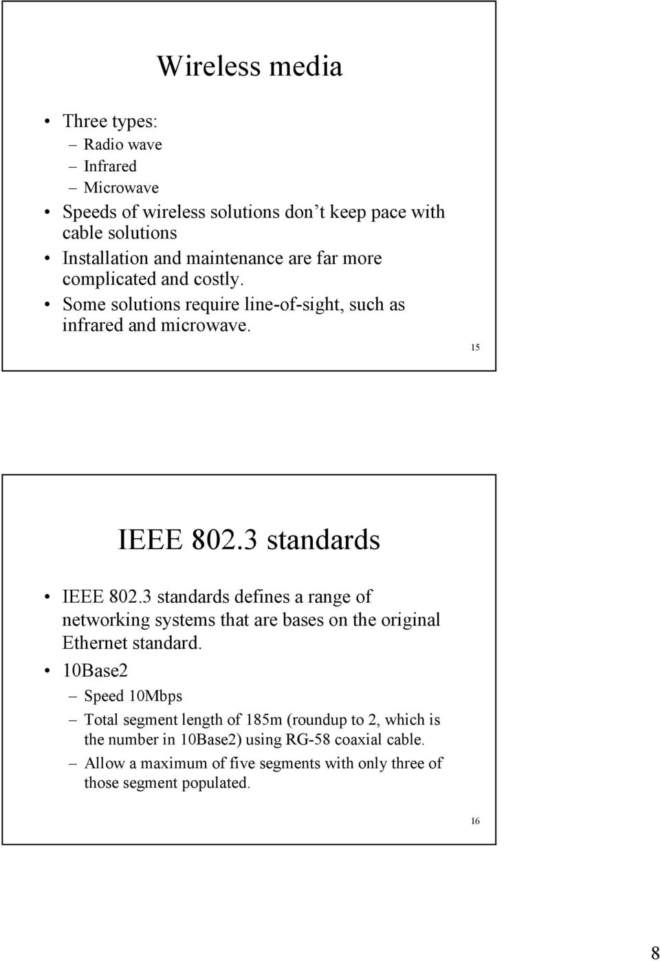 3 standards IEEE 802.3 standards defines a range of networking systems that are bases on the original Ethernet standard.