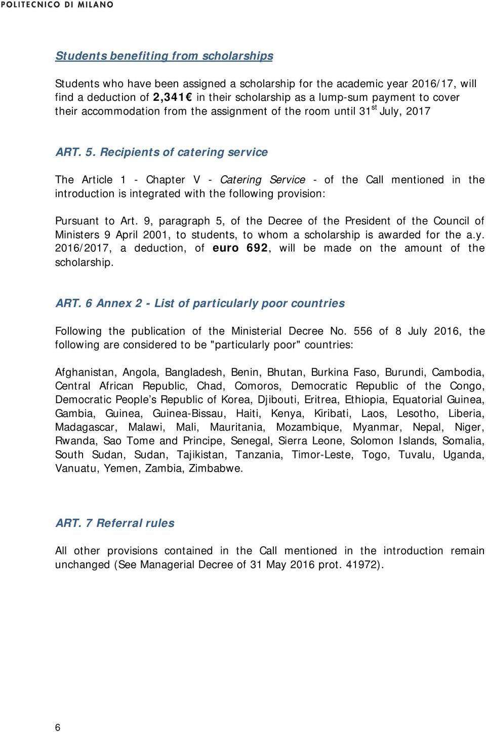Recipients of catering service The Article 1 - Chapter V - Catering Service - of the Call mentioned in the introduction is integrated with the following provision: Pursuant to Art.