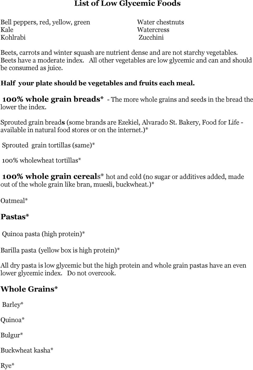 100% whole grain breads* - The more whole grains and seeds in the bread the lower the index. Sprouted grain breads (some brands are Ezekiel, Alvarado St.