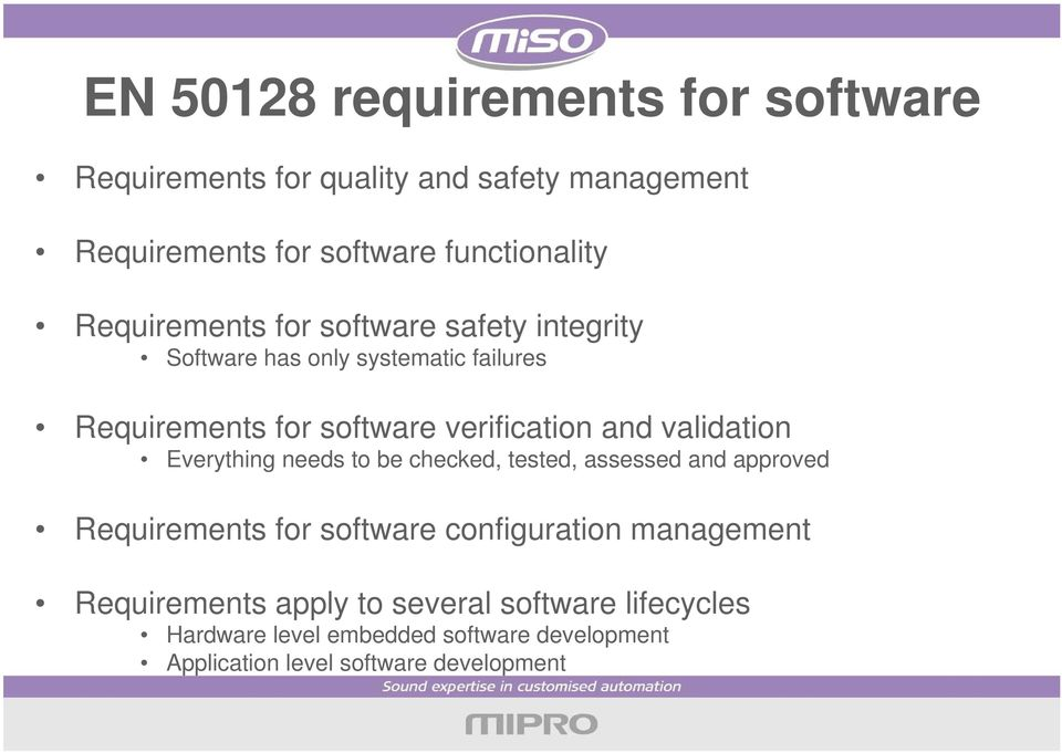 validation Everything needs to be checked, tested, assessed and approved Requirements for software configuration management