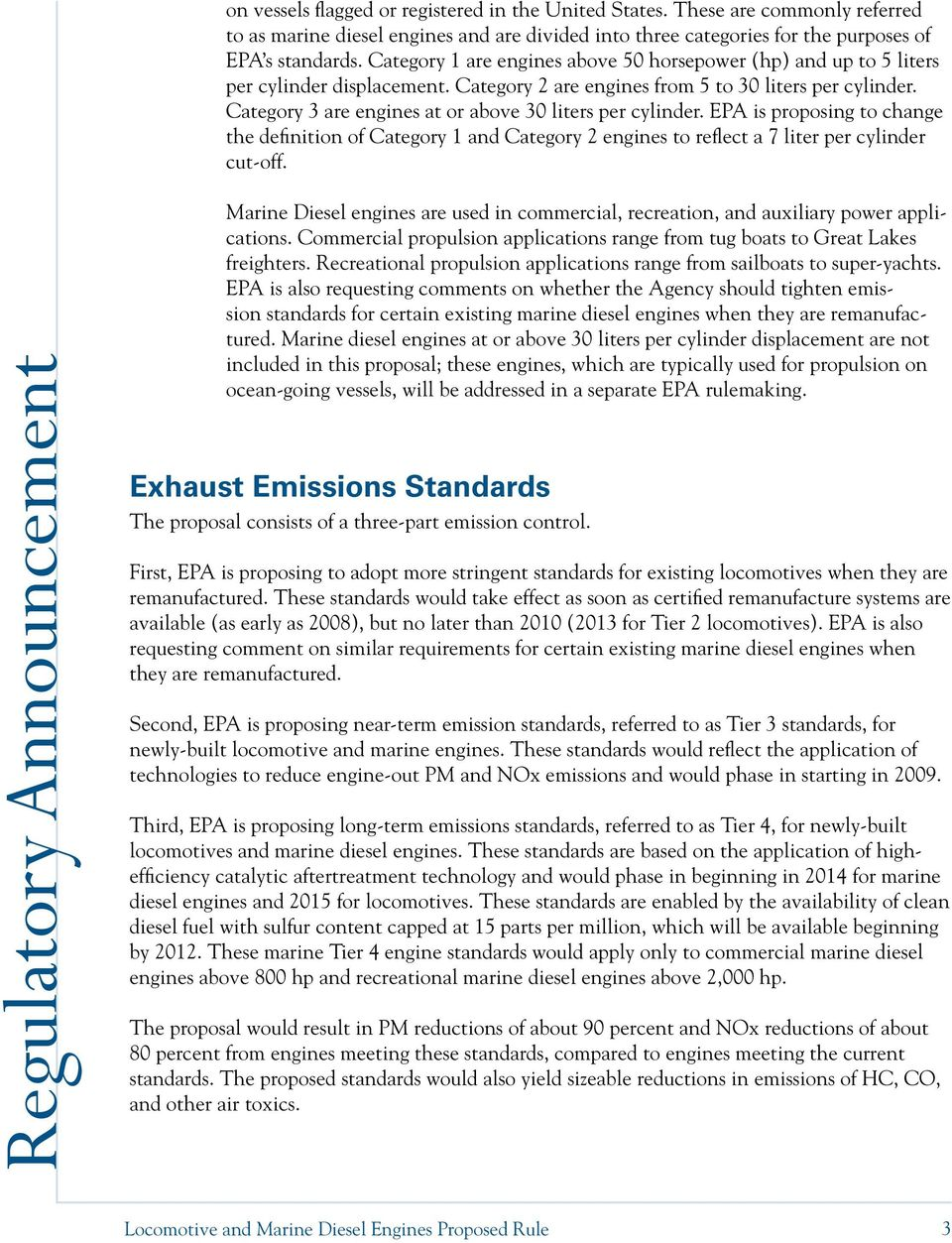 Category 3 are engines at or above 30 liters per cylinder. EPA is proposing to change the definition of Category 1 and Category 2 engines to reflect a 7 liter per cylinder cut-off.
