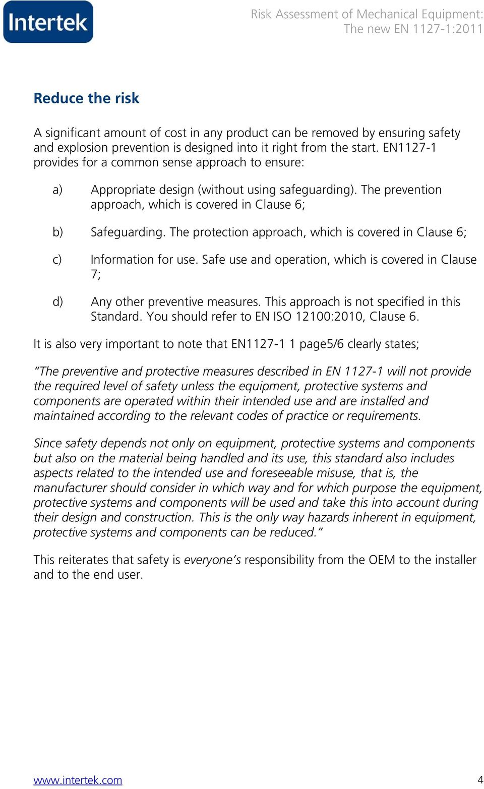 The protection approach, which is covered in Clause 6; c) Information for use. Safe use and operation, which is covered in Clause 7; d) Any other preventive measures.