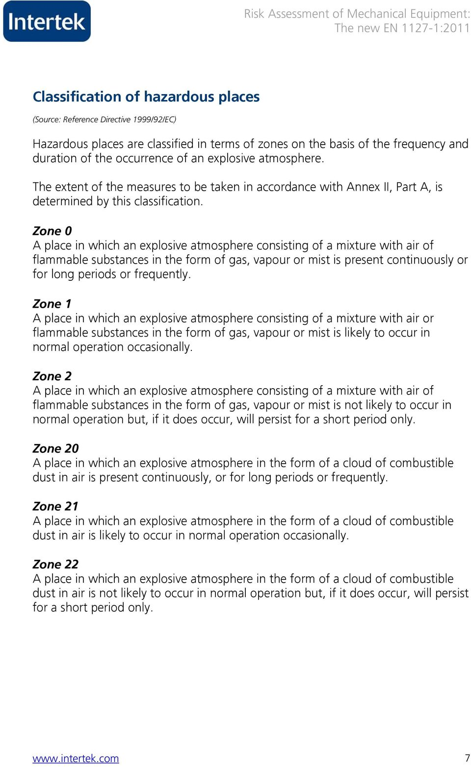 Zone 0 A place in which an explosive atmosphere consisting of a mixture with air of flammable substances in the form of gas, vapour or mist is present continuously or for long periods or frequently.