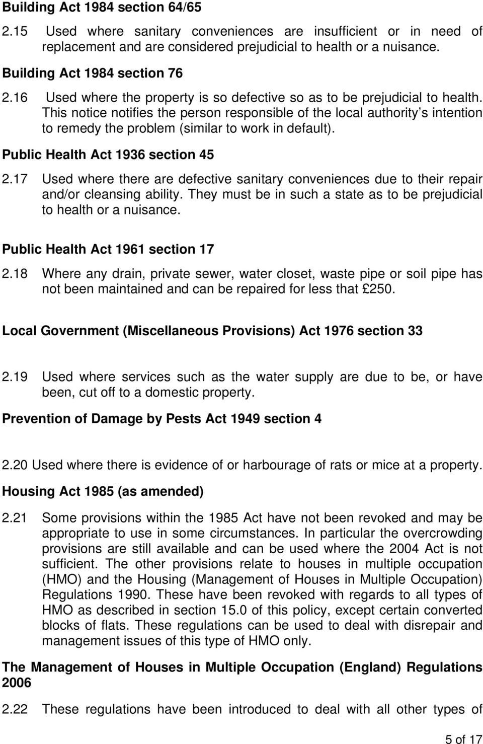 This notice notifies the person responsible of the local authority s intention to remedy the problem (similar to work in default). Public Health Act 1936 section 45 2.