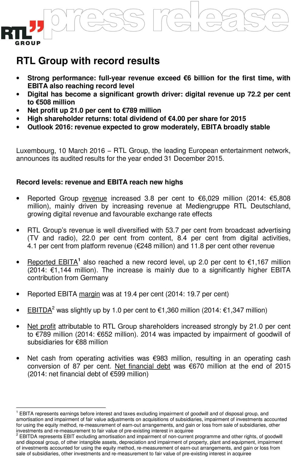 00 per share for 2015 Outlook 2016: revenue expected to grow moderately, EBITA broadly stable Luxembourg, 10 March 2016 RTL Group, the leading European entertainment network, announces its audited