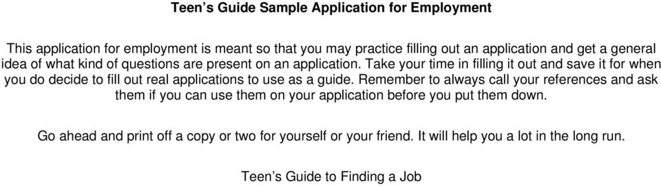 Take your time in filling it out and save it for when you do decide to fill out real applications to use as a guide.