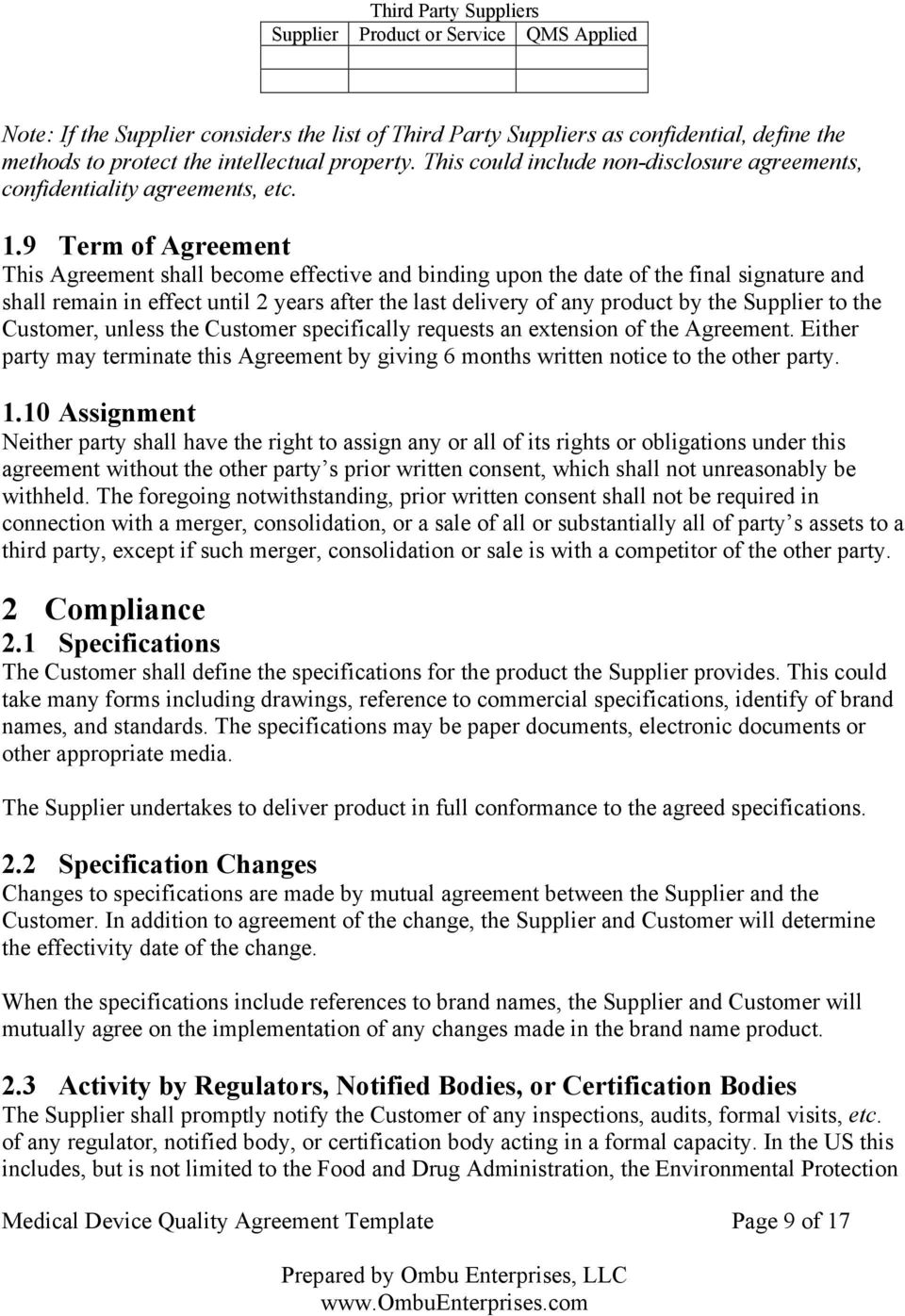 9 Term of Agreement This Agreement shall become effective and binding upon the date of the final signature and shall remain in effect until 2 years after the last delivery of any product by the