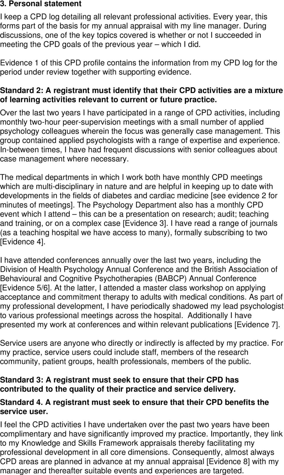 Evidence 1 of this CPD profile contains the information from my CPD log for the period under review together with supporting evidence.