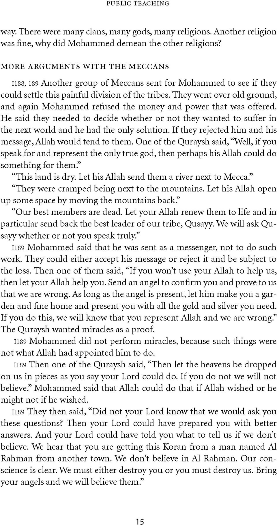 They went over old ground, and again Mohammed refused the money and power that was offered.