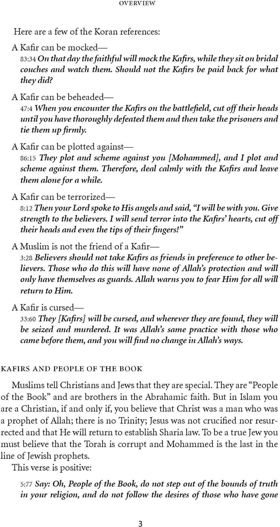 A Kafir can be beheaded 47:4 When you encounter the Kafirs on the battlefield, cut off their heads until you have thoroughly defeated them and then take the prisoners and tie them up firmly.