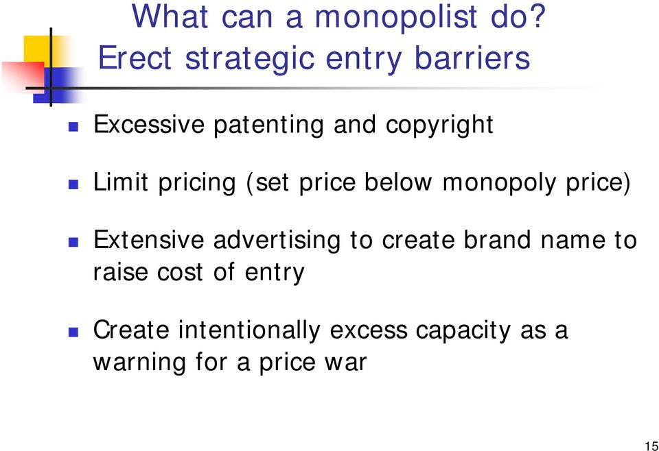 Limit pricing (set price below monopoly price) Extensive