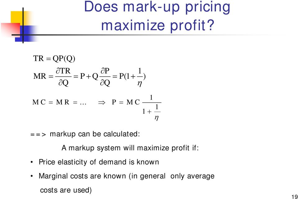 .. P = M C 1 1 1 + η ==> markup can be calculated: A markup system will