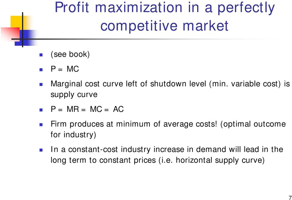 variable cost) is supply curve P = MR = MC = AC Firm produces at minimum of average costs!