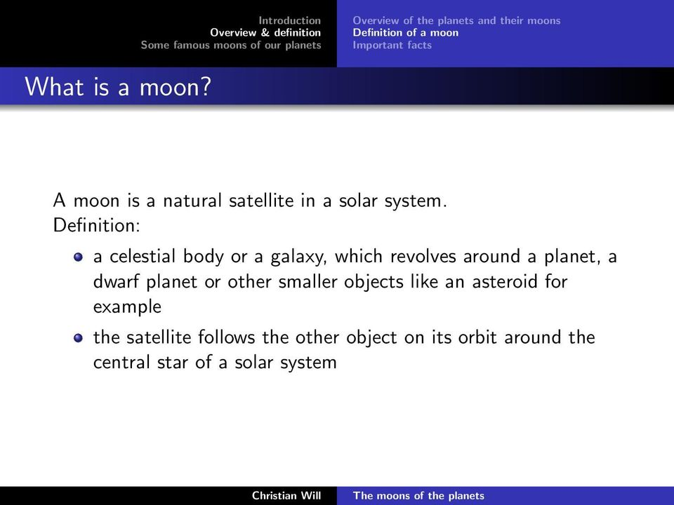 Definition: a celestial body or a galaxy, which revolves around a planet, a dwarf planet or