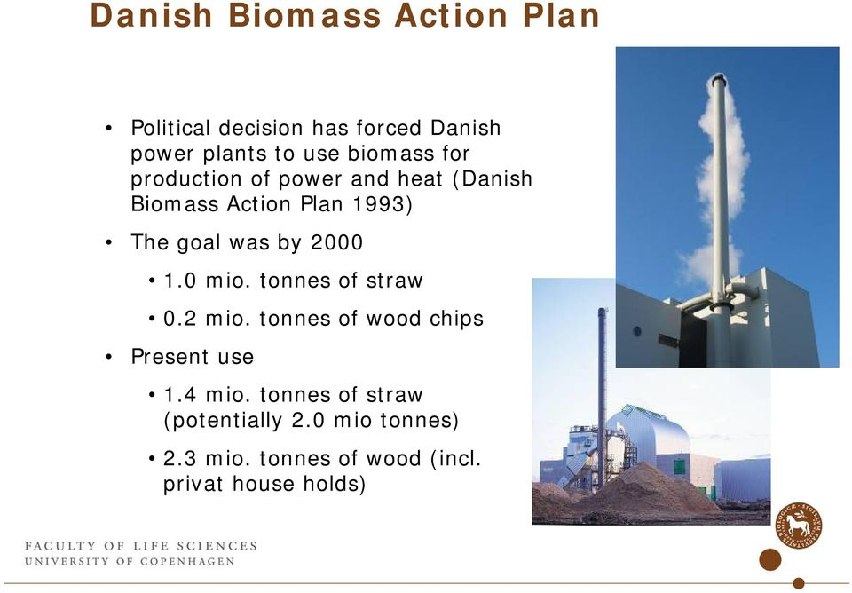 by 2000 1.0 mio. tonnes of straw 0.2 mio. tonnes of wood chips Present use 1.4 mio.