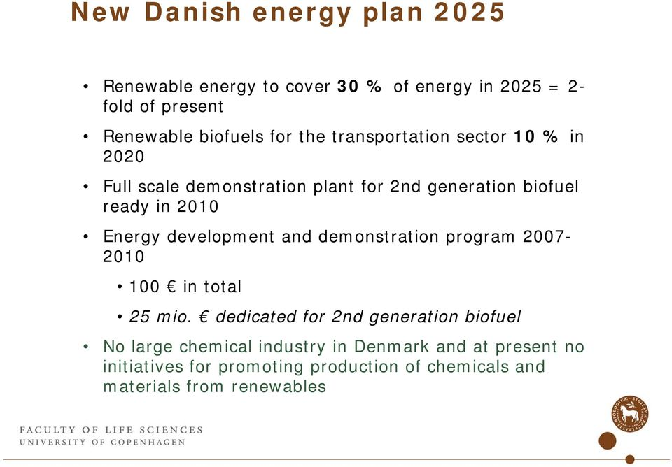 Energy development and demonstration program 2007-2010 100 in total 25 mio.