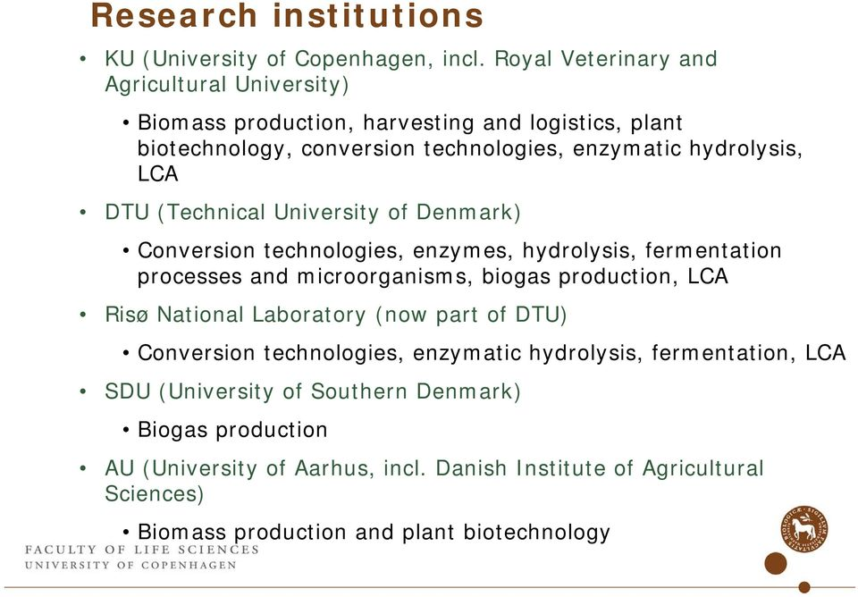 LCA DTU (Technical University of Denmark) Conversion technologies, enzymes, hydrolysis, fermentation processes and microorganisms, biogas production, LCA Risø