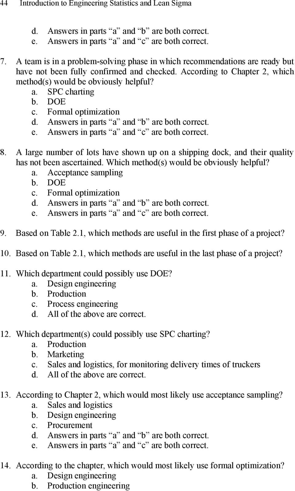 A large number of lots have shown up on a shipping dock, and their quality has not been ascertained. Which method(s) would be obviously helpful? a. Acceptance sampling b. DOE c. Formal optimization 9.