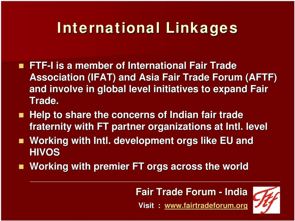 Help to share the concerns of Indian fair trade fraternity with FT partner organizations at Intl.