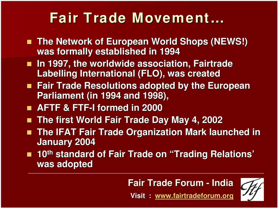 created Fair Trade Resolutions adopted by the European Parliament (in 1994 and 1998), AFTF & FTF-I I formed in 2000