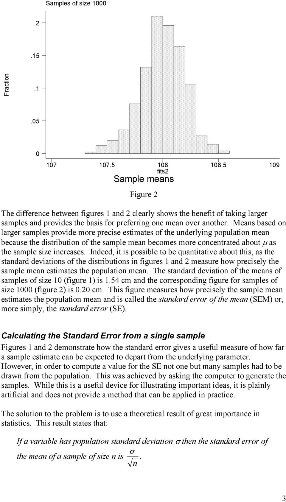 Meas based o larger samples provide more precise estimates of the uderlyig populatio mea because the distributio of the sample mea becomes more cocetrated about μ as the sample size icreases.