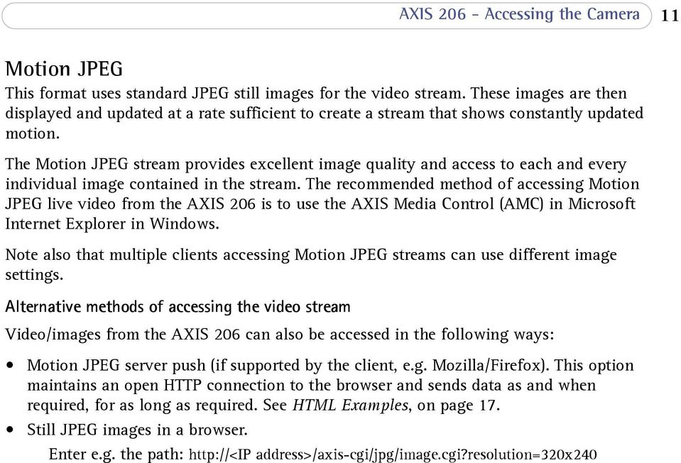 The Motion JPEG stream provides excellent image quality and access to each and every individual image contained in the stream.