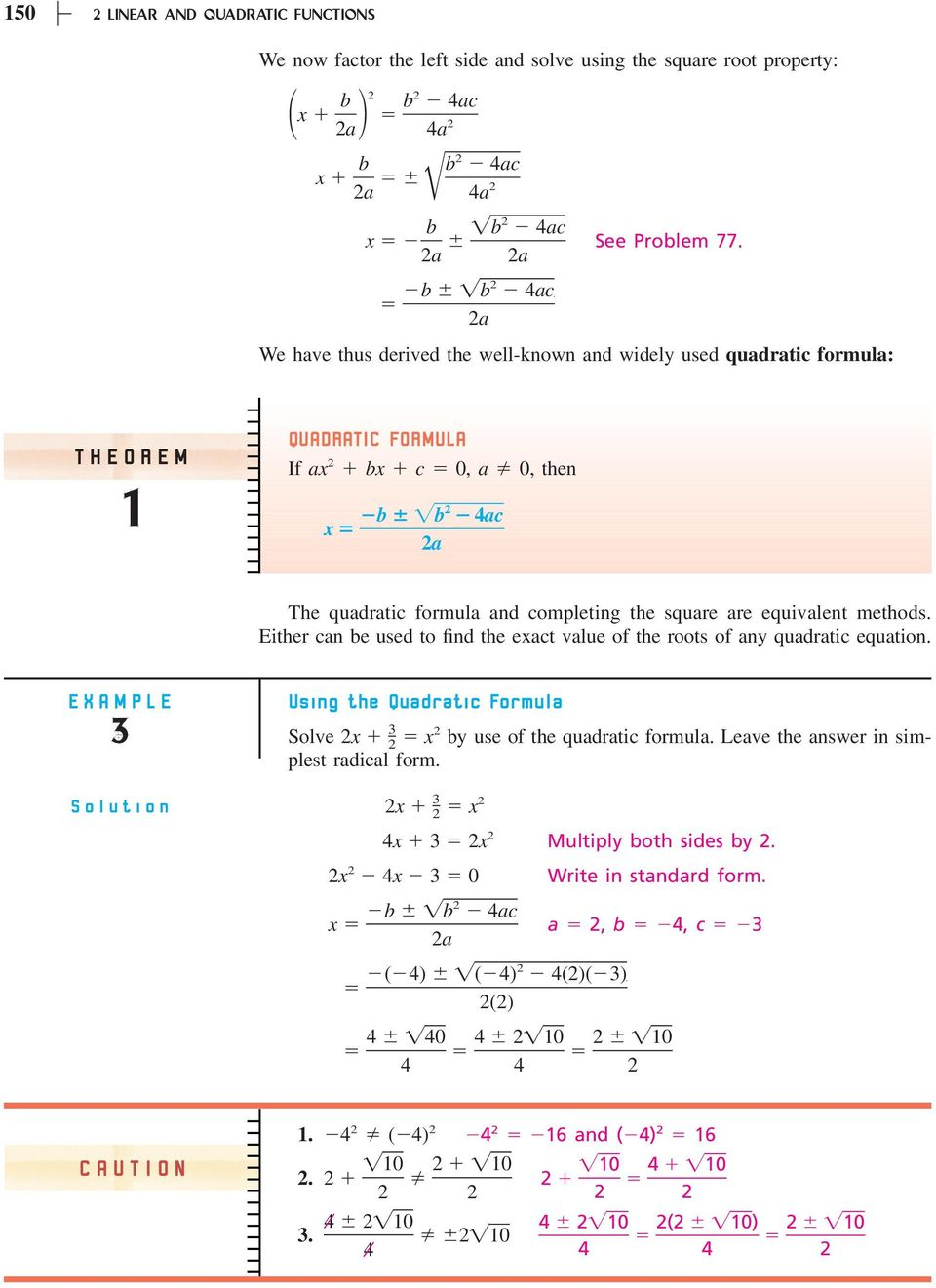 equivalent methods. Either can be used to find the exact value of the roots of any quadratic equation.