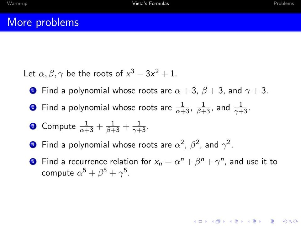 2 Find a polynomial whose roots are 1 α+3, 1 β+3, and 1 γ+3.