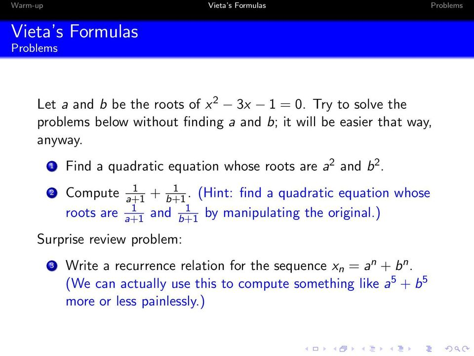 1 Find a quadratic equation whose roots are a 2 and b 2. 2 1 Compute a+1 + 1 b+1.