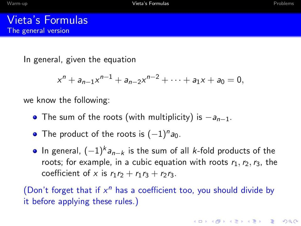 In general, ( 1) k a n k is the sum of all k-fold products of the roots; for example, in a cubic equation with roots r 1, r 2, r