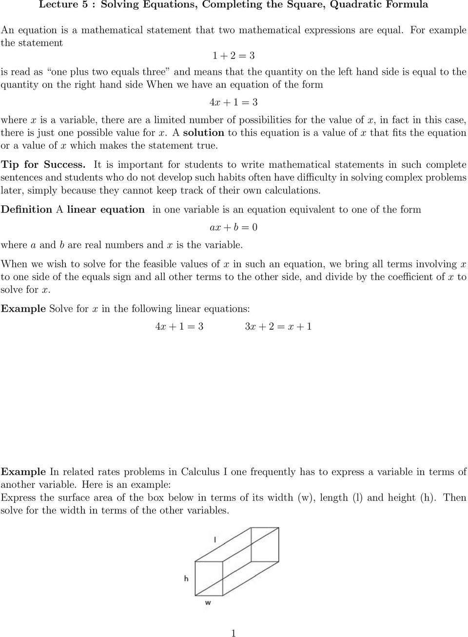 there are a limited number of possibilities for the value of x, in fact in this case, there is just one possible value for x A solution to this equation is a value of x that fits the equation or a