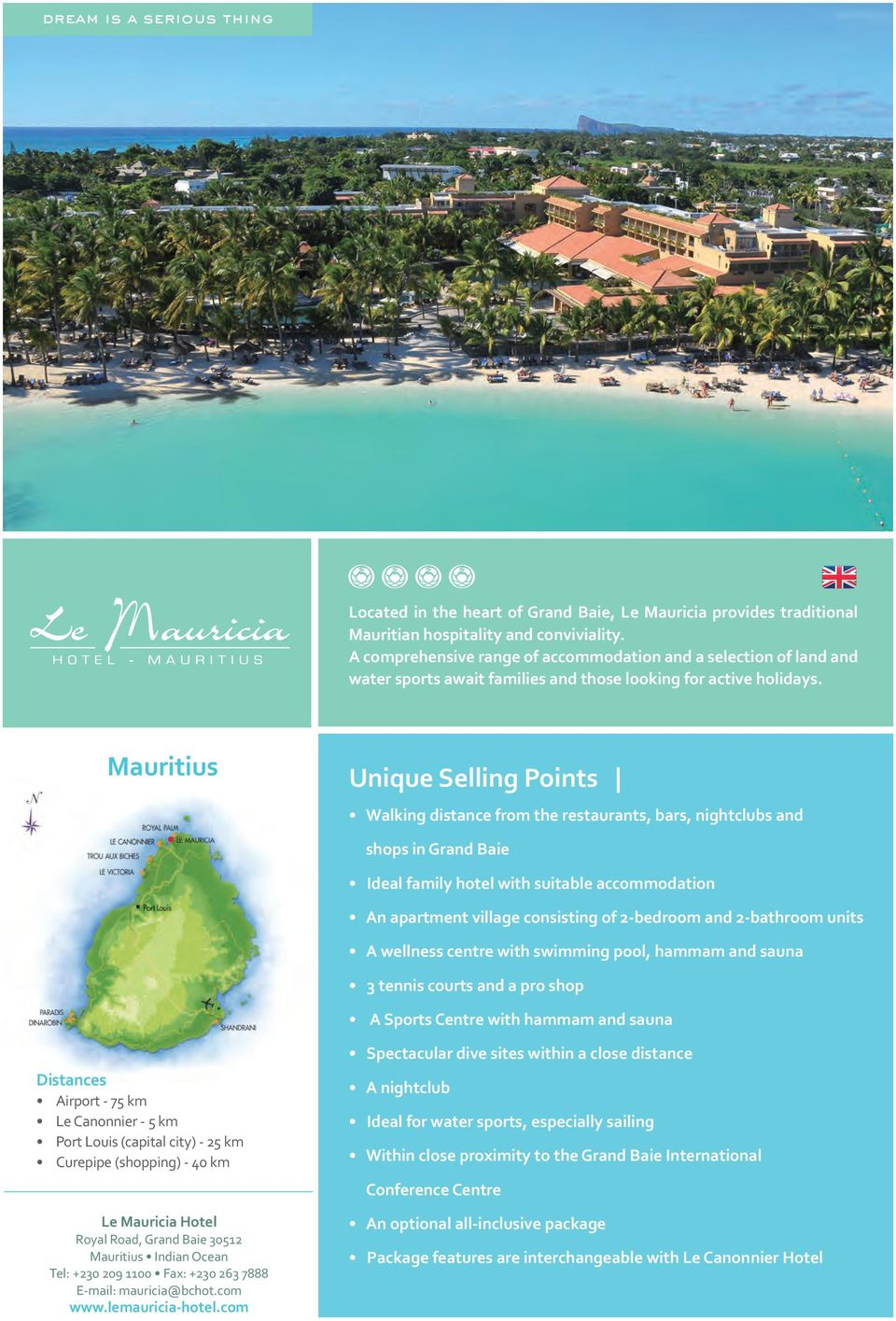 Mauritius Unique Selling Points Walking distance from the restaurants, bars, nightclubs and shops in Grand Baie Ideal family hotel with suitable accommodation An apartment village consisting of