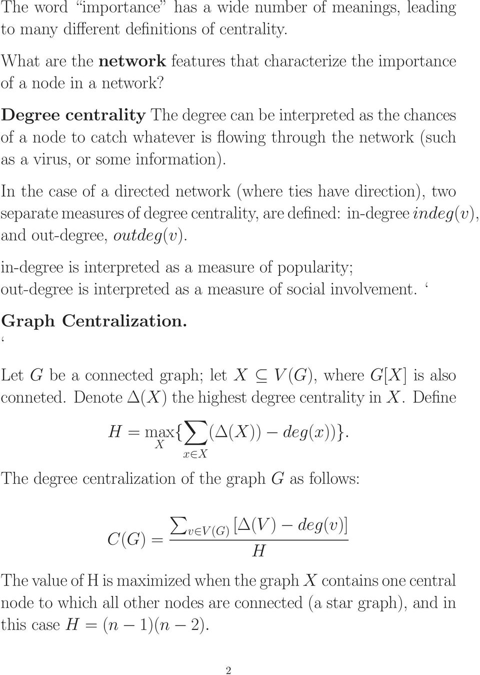 In the case of a directed network (where ties have direction), two separate measures of degree centrality, are defined: in-degree indeg(v), and out-degree, outdeg(v).