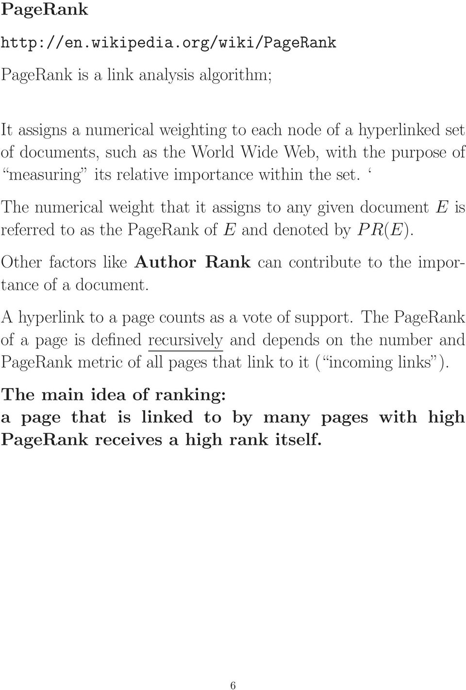 measuring its relative importance within the set. The numerical weight that it assigns to any given document E is referred to as the PageRank of E and denoted by PR(E).