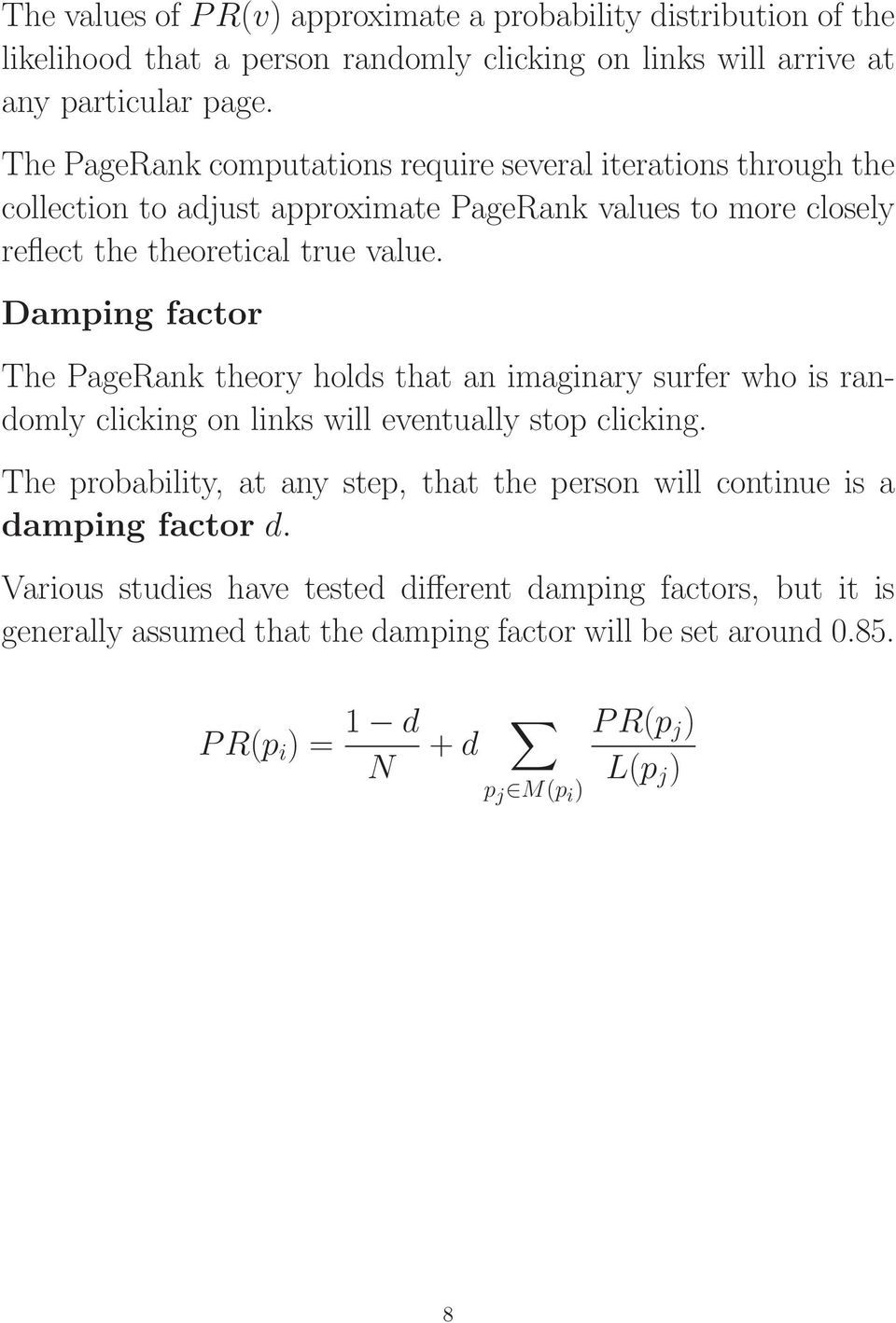 Damping factor The PageRank theory holds that an imaginary surfer who is randomly clicking on links will eventually stop clicking.