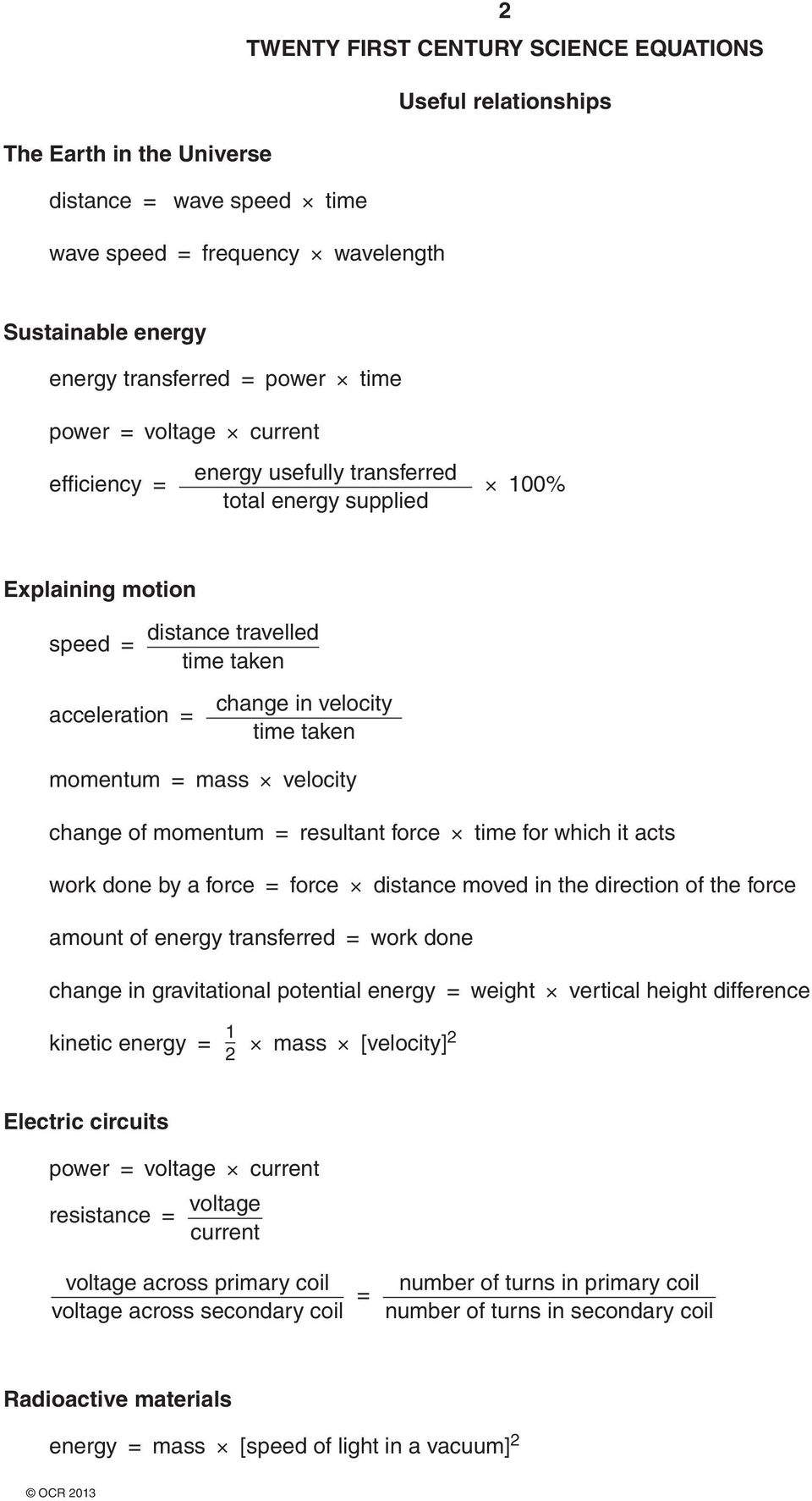 momentum = mass velocity change of momentum = resultant force time for which it acts work done by a force = force distance moved in the direction of the force amount of energy transferred = work done