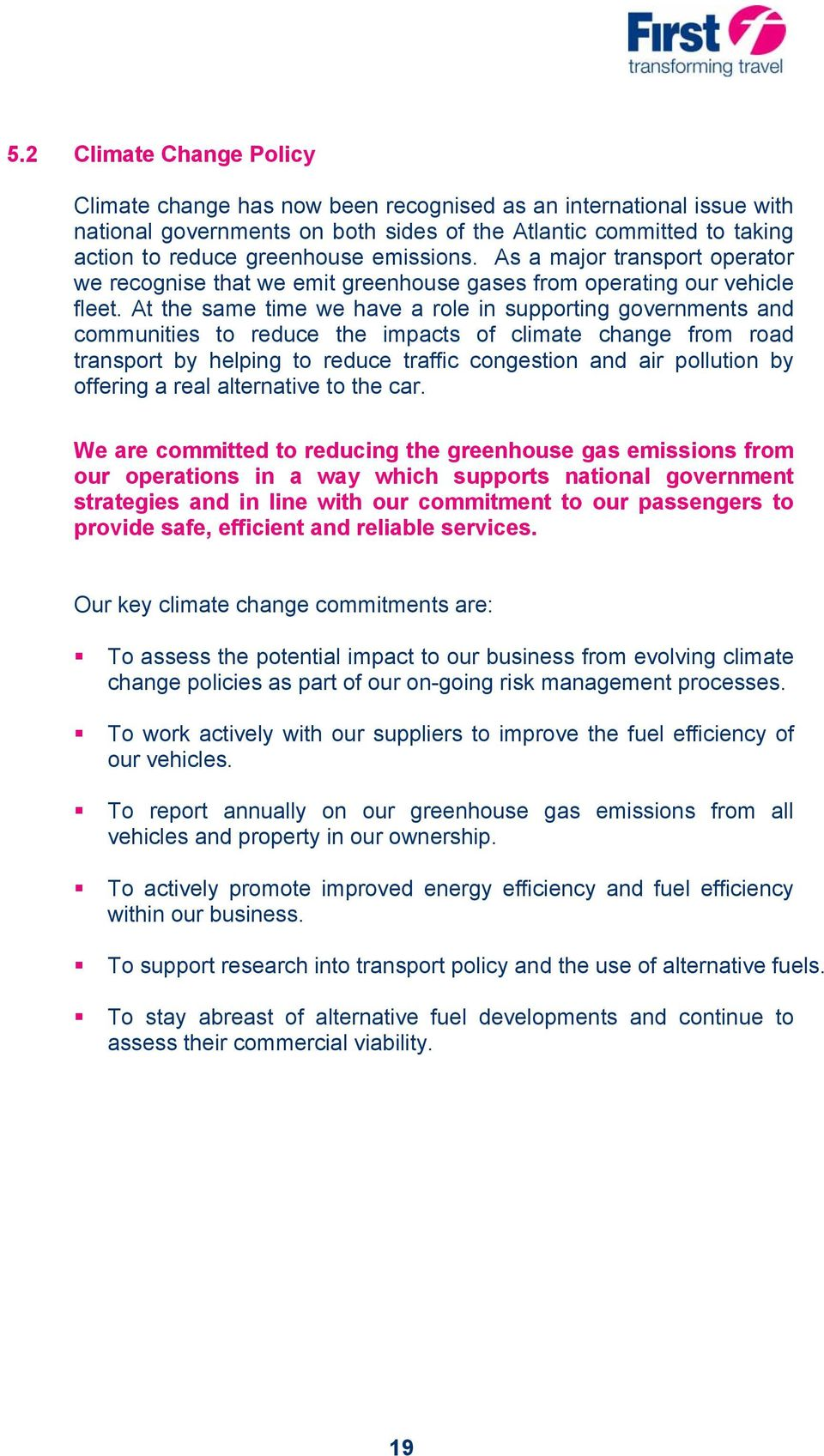 At the same time we have a role in supporting governments and communities to reduce the impacts of climate change from road transport by helping to reduce traffic congestion and air pollution by