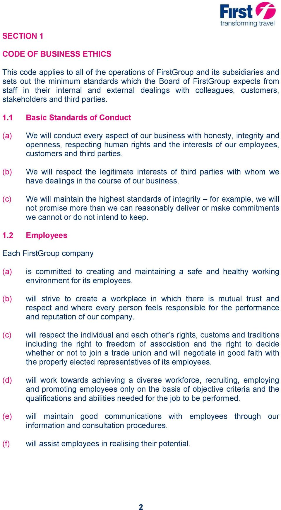 1 Basic Standards of Conduct (c) We will conduct every aspect of our business with honesty, integrity and openness, respecting human rights and the interests of our employees, customers and third