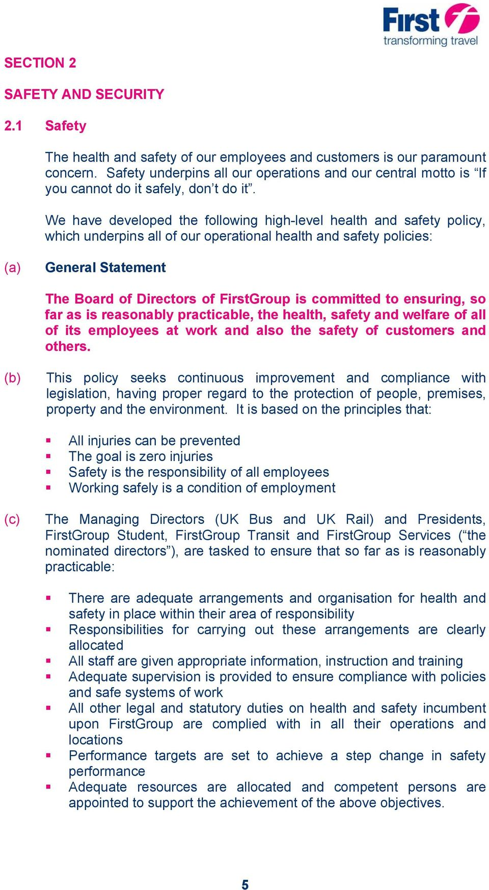We have developed the following high-level health and safety policy, which underpins all of our operational health and safety policies: General Statement The Board of Directors of FirstGroup is