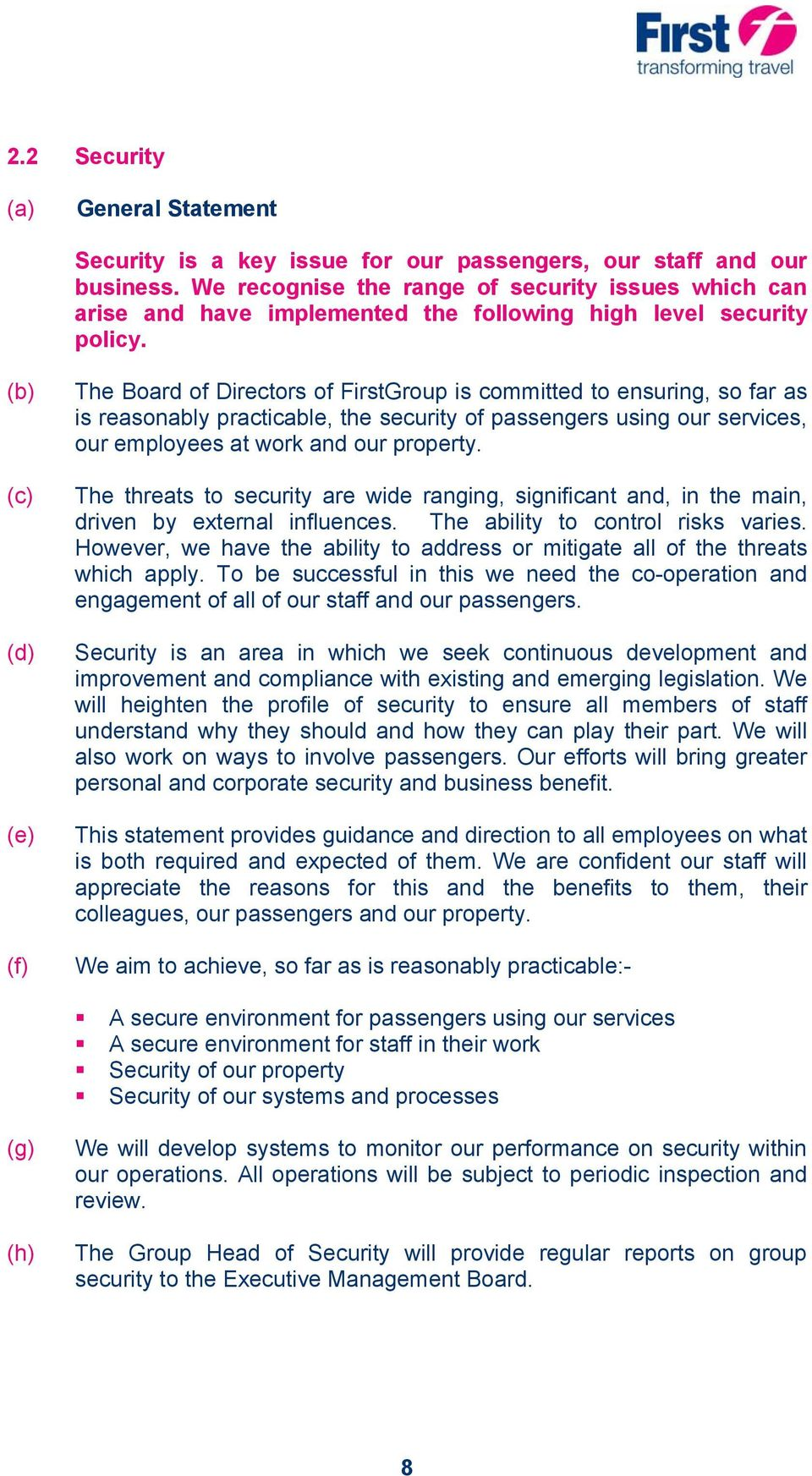 (c) (d) (e) (f) The Board of Directors of FirstGroup is committed to ensuring, so far as is reasonably practicable, the security of passengers using our services, our employees at work and our