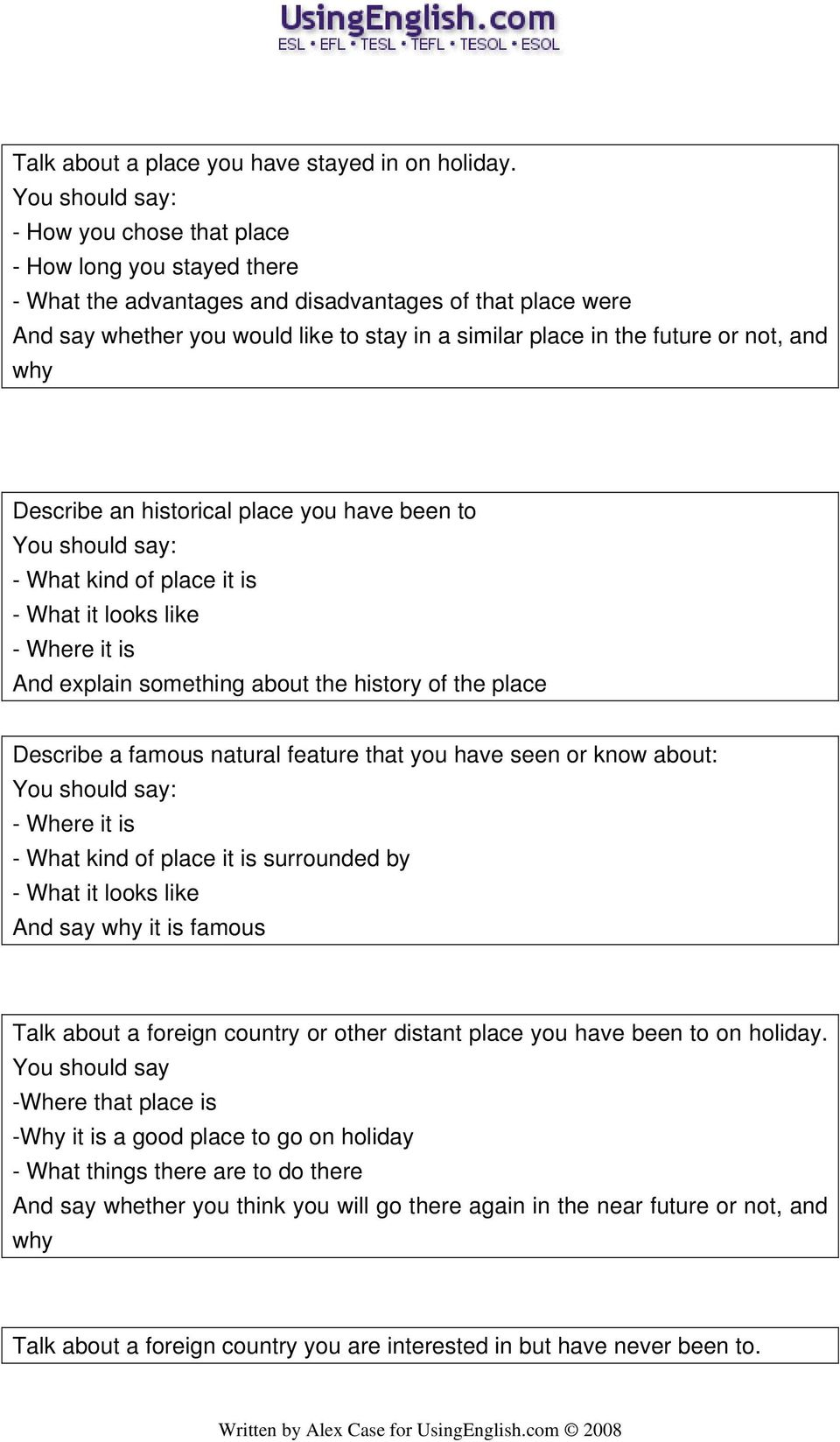 why Describe an historical place you have been to - What kind of place it is - Where it is And explain something about the history of the place Describe a famous natural feature that you have seen or