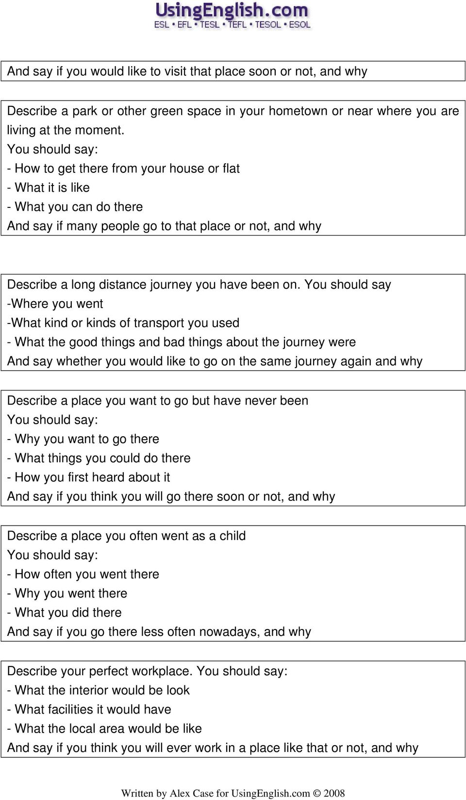 You should say -Where you went -What kind or kinds of transport you used - What the good things and bad things about the journey were And say whether you would like to go on the same journey again