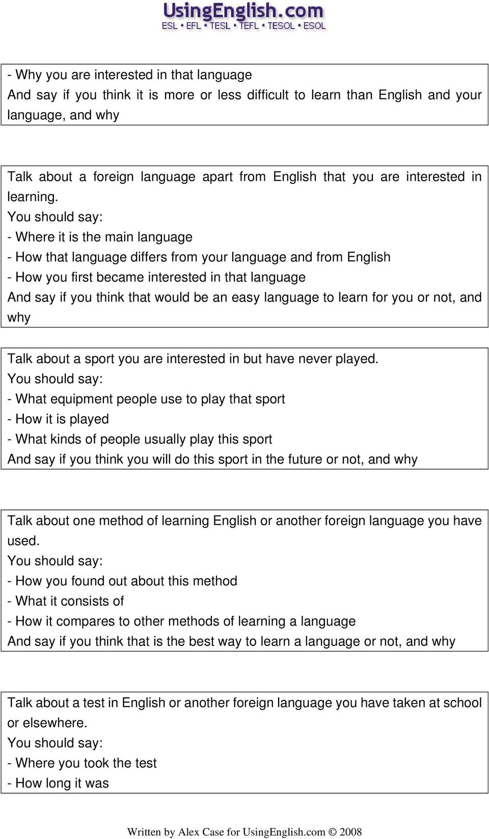 - Where it is the main language - How that language differs from your language and from English - How you first became interested in that language And say if you think that would be an easy language