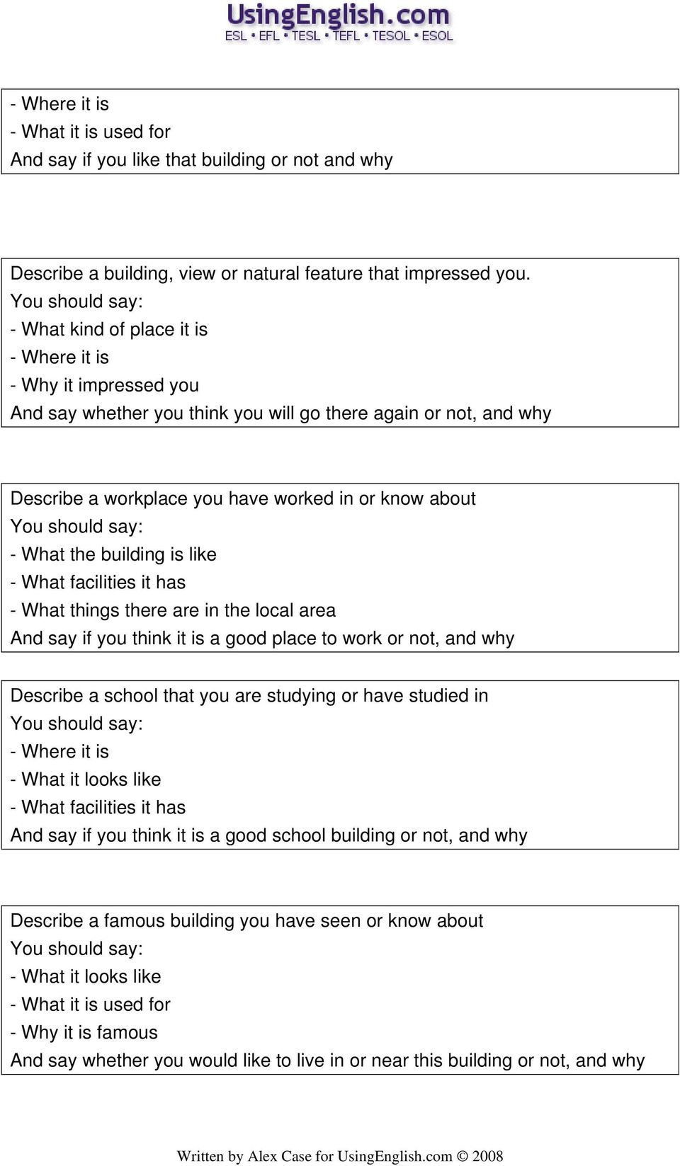 building is like - What facilities it has - What things there are in the local area And say if you think it is a good place to work or not, and why Describe a school that you are studying or have