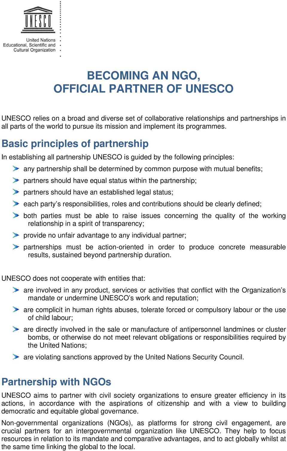 Basic principles of partnership In establishing all partnership UNESCO is guided by the following principles: any partnership shall be determined by common purpose with mutual benefits; partners