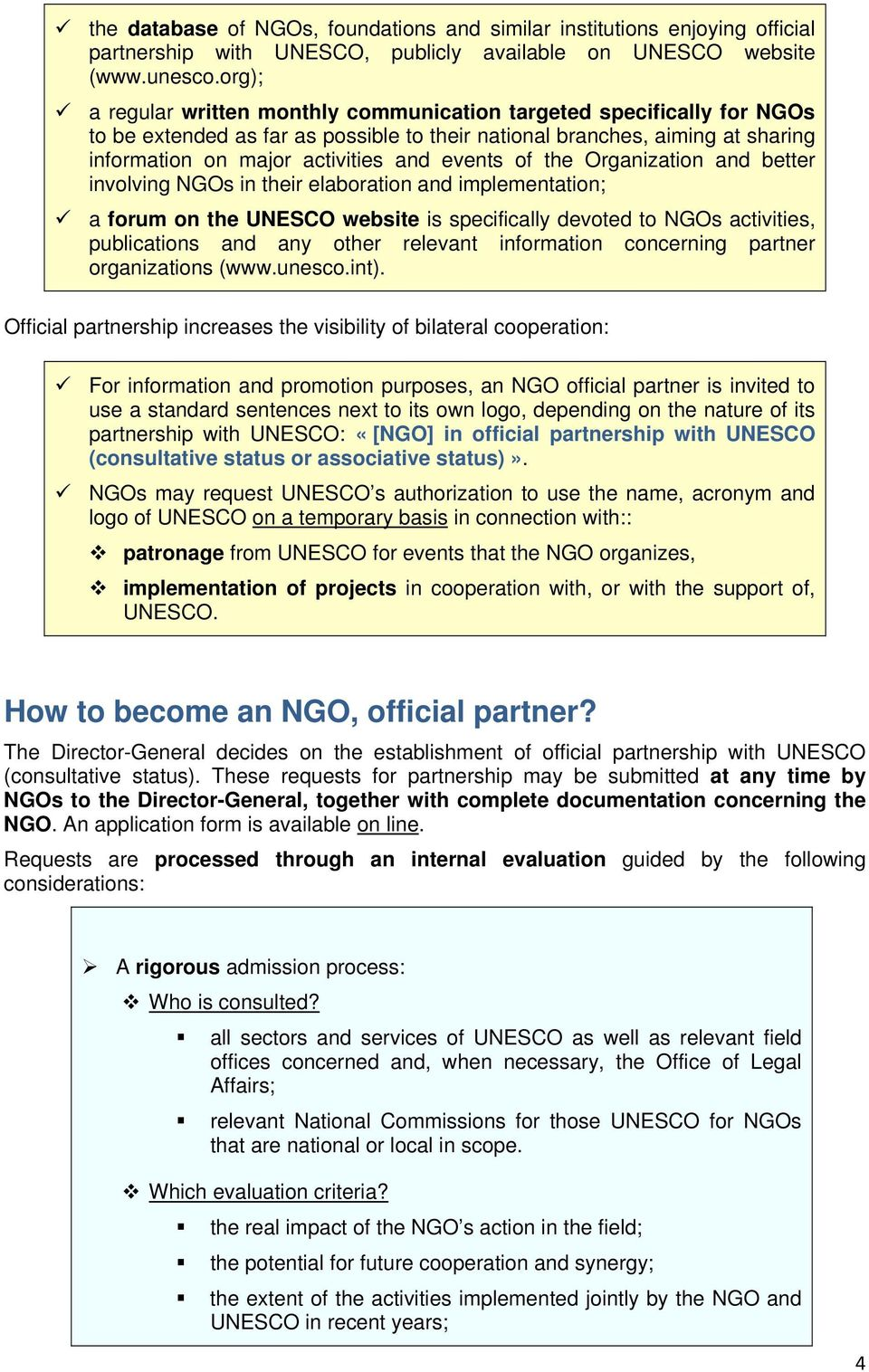 of the Organization and better involving NGOs in their elaboration and implementation; a forum on the UNESCO website is specifically devoted to NGOs activities, publications and any other relevant