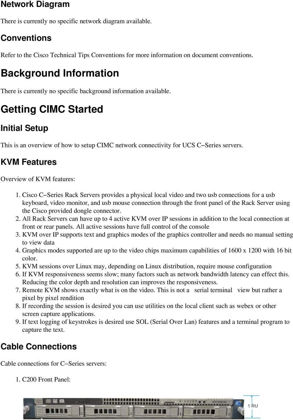 Getting CIMC Started Initial Setup This is an overview of how to setup CIMC network connectivity for UCS C Series servers. KVM Features Overview of KVM features: 1.